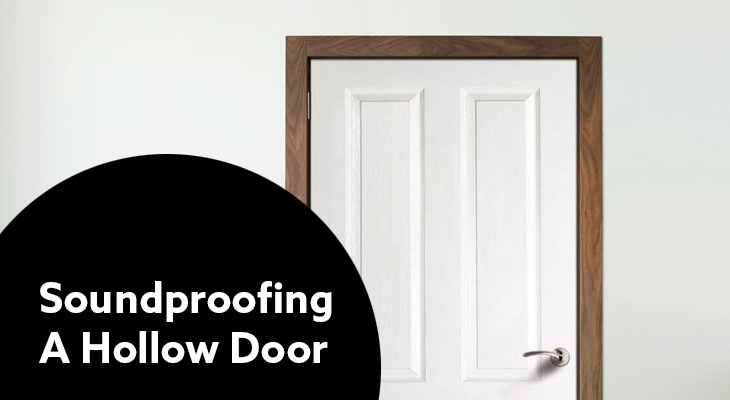 Ways of Soundproofing A Hollow Door